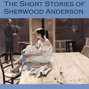 The Short Stories of Sherwood Anderson Audiobook