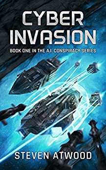 Cyber Invasion (The A.I. Conspiracy Book 1) by [Atwood, Steven]