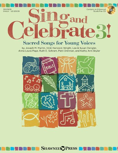 Sing and Celebrate 3! Sacred Songs for Young Voices: Book/Enhanced CD (with Reproducible Pages and PDF Song Charts)