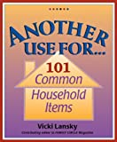 Another Use For . . .: 101 Common Household Items