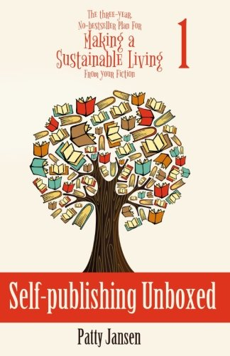 Self-publishing Unboxed (The Three-year Plan For Making a Sustainable Living From Your Fiction) (Volume 1)