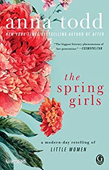 The Spring Girls: A Modern-Day Retelling of Little Women by [Todd, Anna]