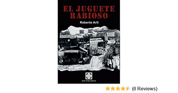 Amazon.com: El juguete rabioso (Spanish Edition) eBook: Roberto Arlt: Kindle Store