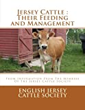 Jersey Cattle : Their Feeding and Management: From Information From The Members Of The Jersey Cattle Society