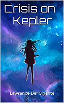 Crisis on Kepler (Kepler Chronicles Book 1) by [Gigante, Lawrence Del]