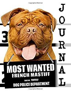 Most Wanted French Mastiff Journal: Diary Notebook (Dog Journal Notebook Diaries) (Volume 66)