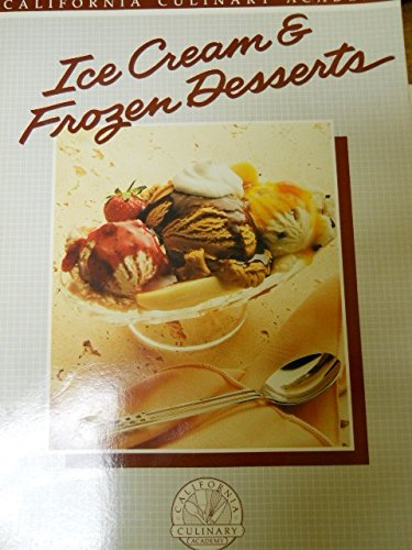 - Ice Cream and Frozen Desserts (California Culinary Academy Series)