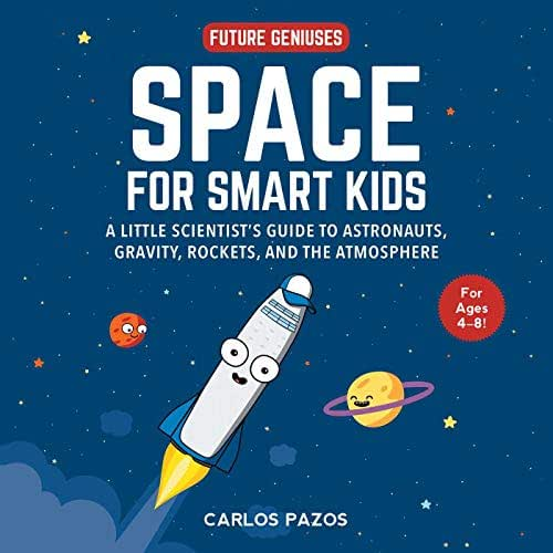 Space for Smart Kids: A Little Scientist's Guide to Astronauts, Gravity, Rockets, and the Atmosphere (1) (Future Geniuses)