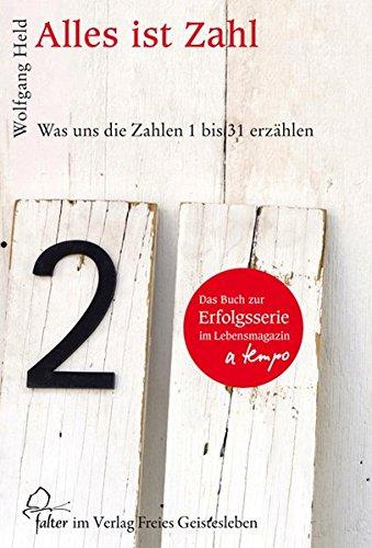 Alles ist Zahl: Was uns die Zahlen 1 bis 31 erzählen (Falter) Gebundenes Buch – 1. September 2017 Wolfgang Held Freies Geistesleben 3772525431 Anthroposophie