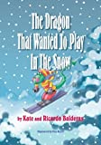 The Dragon That Wanted to Play in the Snow, Kate Balderas and Ricardo Balderas, 1594571724