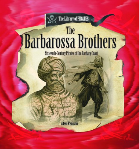 The Barbarossa Brothers: 16th Century Pirates of the Barbary Coast (Library of Pirates)
