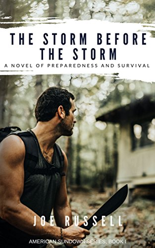 The Storm Before the Storm: A Novel of Preparedness and Survival (American Sundown Series Book 1) by [Russell, Joe]