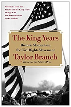 The King Years: Historic Moments in the Civil Rights Movement by [Branch, Taylor]