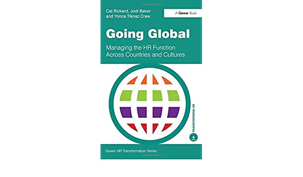 Going Global: Managing the HR Function Across Countries and Cultures (Gower HR Transformation Series)