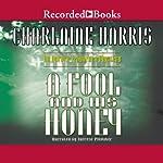 A Fool and His Honey: An Aurora Teagarden Mystery, Book 6   Charlaine Harris