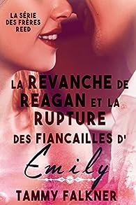 La série des frères Reed, tome 6 : La revanche de Reagan et la rupture des fiançailles d'Emily par Tammy Falkner