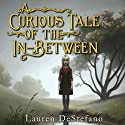 A Curious Tale of the In-Between Audiobook by Lauren DeStefano Narrated by Brittany Pressley