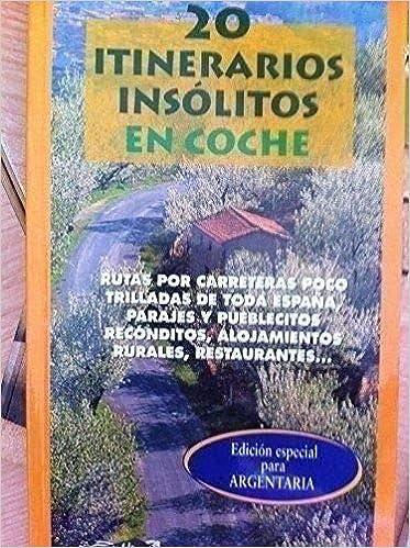 20 ITINERARIOS INSÓLITOS EN COCHE. Rutas Por Carreteras Poco Trilladas de Toda España, Parajes y Pueblecitos Recónditos, Alojamientos Rurales, Restaurantes: Amazon.es: Vv.Aa.: Libros