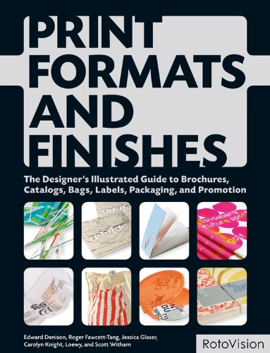 - Print Formats and Finishes: The Designer's Illustrated Guide to Brochures, Catalogs, Bags, Labels, Packaging, and Promotion