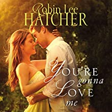You're Gonna Love Me Audiobook by Robin Lee Hatcher Narrated by Windy Lanzl