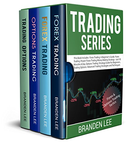 Trading Series: This Book Includes- Forex Trading: A Beginner's Guide, Forex Trading: Proven Forex Trading Money Making Strategy - Just 30 Minutes A Day, Options Trading: Strategy Guid (Best Forex Training Course)