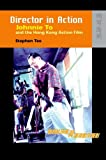 Director in Action : Johnnie to and the Hong Kong Action Film, Teo, Stephen, 9622098398
