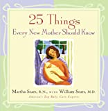 25 Things Every New Mother Should Know, Martha Sears and William Sears, 1558323155