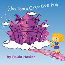 Once Upon a Creative Path Audiobook by Paula Hasler Narrated by Paula Hasler