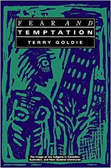 Fear and Temptation: The Image of the Indigene in Canadian, Australian, and New Zealand Literatures