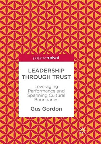 Leadership through Trust: Leveraging Performance and Spanning Cultural Boundaries