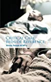 Critical Care Bedside Reference, Wendy Swope, 1462029191