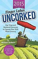 Finger Lakes Uncorked: Day Trips and Weekend Getaways in Upstate New York Wine Country (2015 Edition)