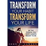 Habit : Transform Your Habit, Transform Your Life: 50 Life-Changing Tips To Unimaginable Wealth, Health, Success, And Happiness - How Decluttering Your Home & Habit Stacking Can Lead To Success
