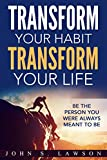 Transform Your Habit, Transform Your Life: 50 Life-Changing Tips To Unimaginable Wealth, Health, Success, And Happiness