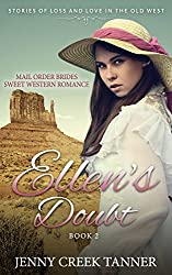 Mail Order Brides Sweet Western Romance: Stories of Loss and Love in the Old West - Book 2: Ellen's Doubt - Book 2