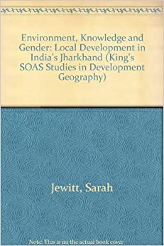 Book Environment, Knowledge and Gender: Local Development in India's Jharkhand (King's SOAS Studies in Development Geography)