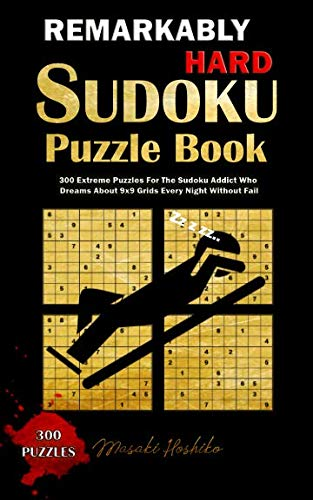 REMARKABLY HARD SUDOKU PUZZLE BOOK: 300 Extreme Puzzles For The Sudoku Addict Who Dreams About 9x9 Grids Every Night Without Fail