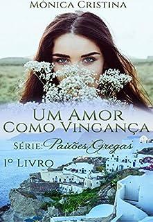 Leia Online o Livro Um amor como vingança: Volume Um (Série Paixões Gregas Livro 1)