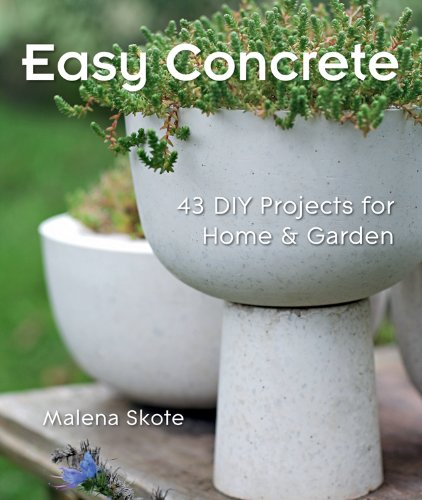 Easy Concrete: 43 DIY Projects for Home amp Garden