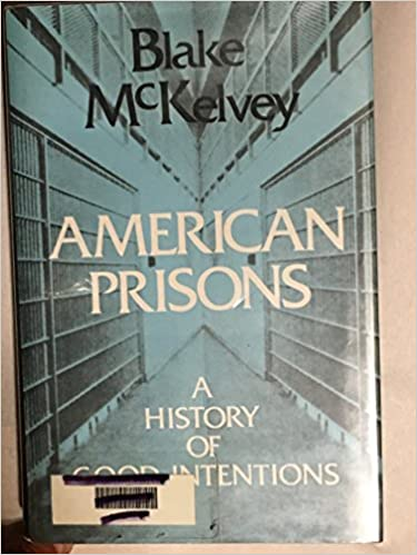 American prisons a history of good intentions blake mckelvey american prisons a history of good intentions blake mckelvey 9780875857046 amazon books fandeluxe Image collections
