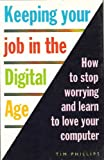 Keeping Your Job in the Digital Age, Tim Phillips, 0906097150