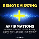 Remote Viewing Affirmations: Positive Daily Affirmations to Assist You in Seeking Impressions of Distant Things Using the Law of Attraction, Self-Hypnosis, Guided Meditation and Sleep Learning | Stephens Hyang