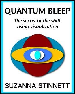 Quantum Bleep: The secret of the shift using visualization
