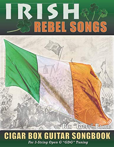(Irish Rebel Songs Cigar Box Guitar Songbook: 35 Classic Patriotic Songs from Ireland and Scotland - Tablature, Lyrics and Chords for 3-string