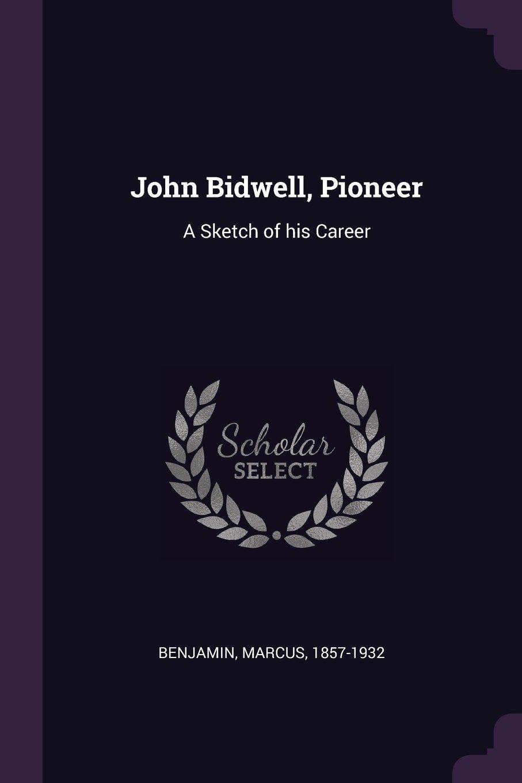 John Bidwell, Pioneer: A Sketch of his Career ebook