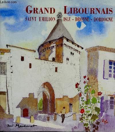 Grand Libournais: Saint Emilion, Isle, Dronne, Dordogne