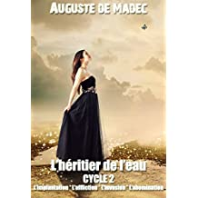 L'Héritier de l'Eau - Cycle 2 : L'Implantation, L'Affliction, L'Invasion, L'Abomination (French Edition)