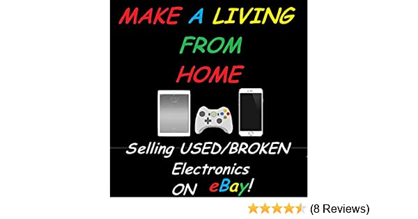 Amazon.com: How to Make a living from HOME Selling Used/Broken Electronics on eBay! eBook: Michael Bryant: Kindle Store