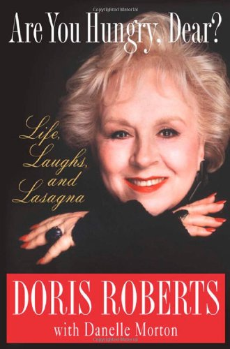 Are You Hungry, Dear?: Life, Laughs, and Lasagna by Doris Roberts, Danelle Morton