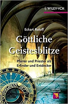Book Gottliche Geistesblitze: Pfarrer und Priester als Erfinder und Entdecker (Erlebnis Wissenschaft)